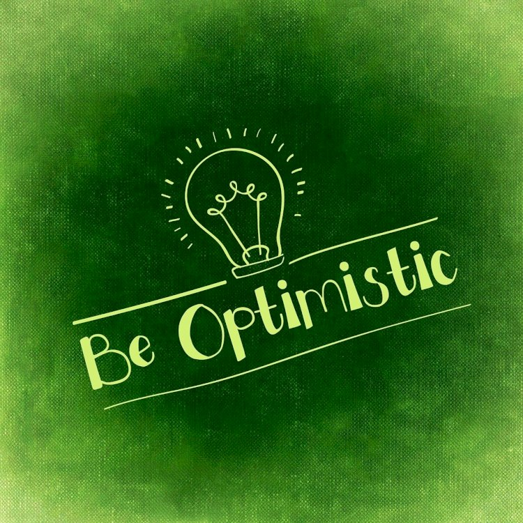 Don't be afraid of change and try to reprogram your mind for an optimistic and productive life