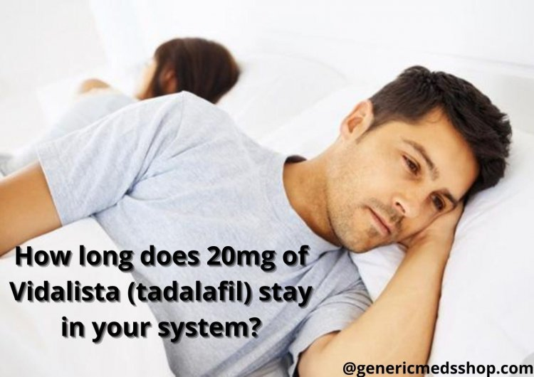 How long does Tadalafil 20mg of  (Tadalafil) stay in your system?